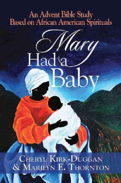 Mary Had a Baby: An Advent Bible Study Based on African American Spirituals (Paperback)