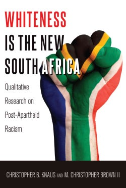 Whiteness Is the New South Africa: Qualitative Research on Post-Apartheid Racism (Hardcover)