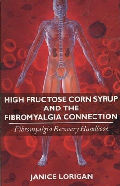 High Fructose Corn Syrup and the Fibromyalgia Connection: Fibromyalgia Recovery Handbook (Paperback)