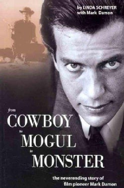 From Cowboy to Mogul to Monster: The Neverending Story of Film Pioneer Mark Damon (Paperback)