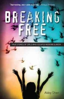 Breaking Free: True Stories of Girls Who Escaped Modern Slavery (Paperback)