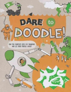 Dare to Doodle!: Can You Complete over 100 Drawings and Let Your Pencils Loose? (Paperback)