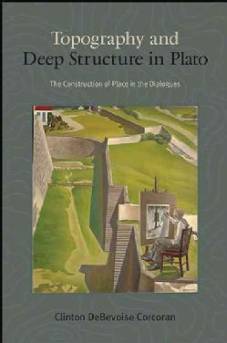Topography and Deep Structure in Plato: The Construction of Place in the Dialogues (Hardcover)