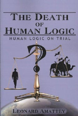 The Death of Human Logic: Human Logic on Trial (Paperback)