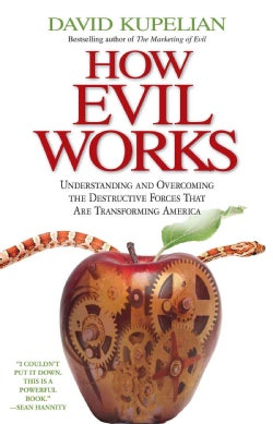 How Evil Works: Understanding and Overcoming the Destructive Forces That Are Transforming America (Paperback)