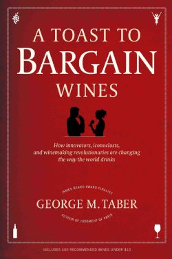 A Toast to Bargain Wines: How Innovators, Iconoclasts, and Winemaking Revolutionaries Are Changing the Way the Wo... (Paperback)