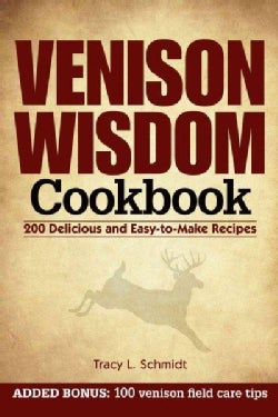 Venison Wisdom Cookbook: 200 Delicious and Easy-to-Make Recipes (Spiral bound)
