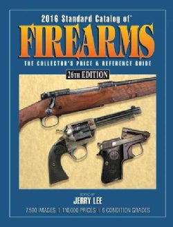 Standard Catalog of Firearms 2016: The Collector's Price & Reference Guide (Paperback)