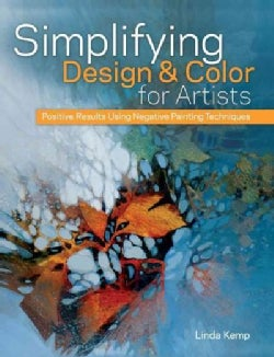 Simplifying Design and Color for Artists: Positive Results Using Negative Painting Techniques (Hardcover)