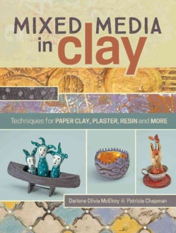 Mixed Media in Clay: Techniques for Clay, Plaster, Resin and More (Paperback)