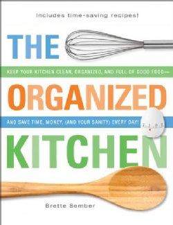 The Organized Kitchen: Keep Your Kitchen Clean, Organized and Full of Good Food-and Save Time, Money, (And Your S... (Paperback)