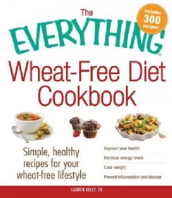 The Everything Wheat-Free Diet Cookbook: Simple, Healthy Recipes for Your Wheat-Free Lifestyle (Paperback)
