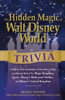 The Hidden Magic of Walt Disney World Trivia: A Ride-by-Ride Exploration of the History, Facts, and Secrets Behin... (Paperback)