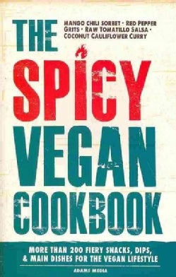 The Spicy Vegan Cookbook: More Than 200 Fiery Snacks, Dips, & Main Dishes for the Vegan Lifestyle (Paperback)