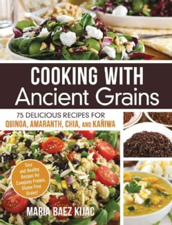 Cooking With Ancient Grains: 75 Delicious Recipes for Quinoa, Amaranth, Chia, and Kaniwa (Paperback)