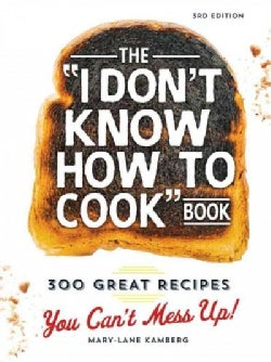 """The """"I Don't Know How to Cook"""" Book: 300 Great Recipes You Can't Mess Up! (Hardcover)"""
