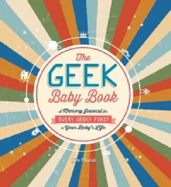 The Geek Baby Book: A Memory Journal for Every Geeky First in Your Baby's Life (Record book)