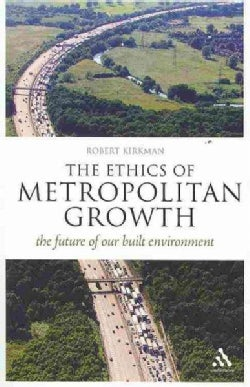 Ethics of Metropolitan Growth: The Future of Our Built Environment (Paperback)