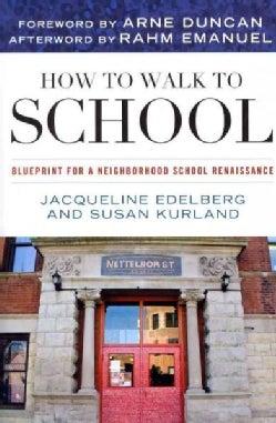 How to Walk to School: Blueprint for a Neighborhood School Renaissance (Paperback)