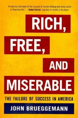 Rich, Free, and Miserable: The Failure of Success in America (Paperback)