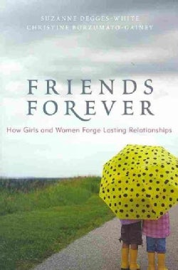Friends Forever: How Girls and Women Forge Lasting Relationships (Hardcover)