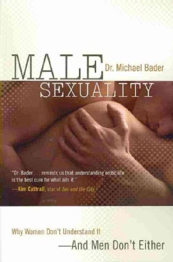 Male Sexuality: Why Women Dont Understand It- and Men Don't Either (Paperback)