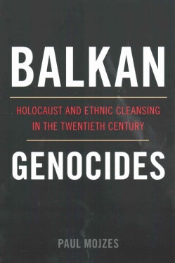 Balkan Genocides: Holocaust and Ethnic Cleansing in the Twentieth Century (Paperback)