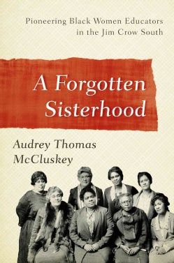 A Forgotten Sisterhood: Pioneering Black Women Educators and Activists in the Jim Crow South (Hardcover)