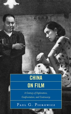 China on Film: A Century of Exploration, Confrontation, and Controversy (Paperback)