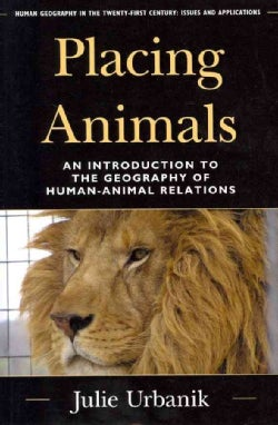 Placing Animals: An Introduction to the Geography of Human-Animal Relations (Paperback)