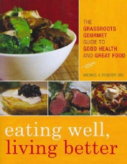 Eating Well, Living Better: The Grassroots Gourmet Guide to Good Health and Great Food (Paperback)