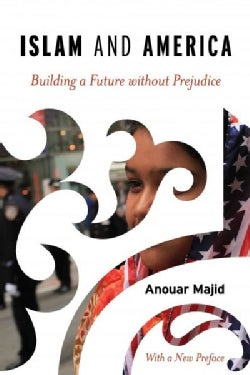 Islam and America: Building a Future Without Prejudice (Paperback)