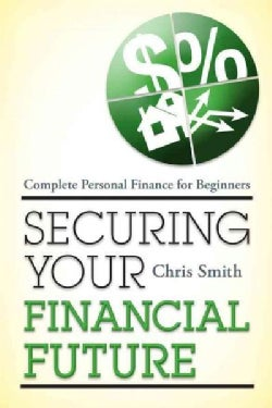 Securing Your Financial Future: Complete Personal Finance for Beginners (Paperback)