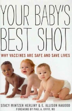 Your Baby's Best Shot: Why Vaccines Are Safe and Save Lives (Hardcover)