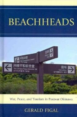 Beachheads: War, Peace, and Tourism in Postwar Okinawa (Hardcover)