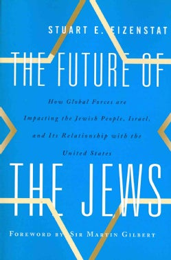 The Future of the Jews: How Global Forces Are Impacting the Jewish People, Israel, and Its Relationship With the ... (Paperback)