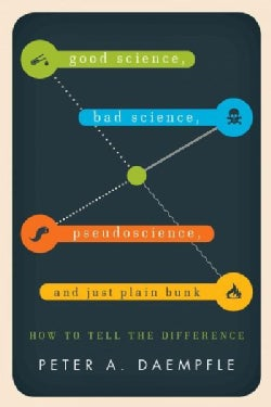 Good Science, Bad Science, Pseudoscience, and Just Plain Bunk: How to Tell the Difference (Hardcover)