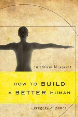 How to Build a Better Human: An Ethical Blueprint (Paperback)