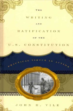 The Writing and Ratification of the U.S. Constitution: Practical Virtue in Action (Hardcover)