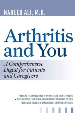 Arthritis and You: A Comprehensive Digest for Patients and Caregivers (Paperback)