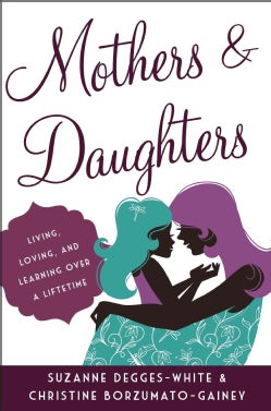 Mothers and Daughters: Living, Loving, and Learning over a Lifetime (Hardcover)