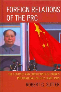 Foreign Relations of the PRC: The Legacies and Constraints of Chinas International Politics Since 1949 (Hardcover)