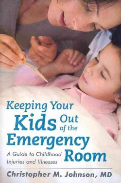 Keeping Your Kids Out of the Emergency Room: A Guide to Childhood Injuries and Illnesses (Hardcover)