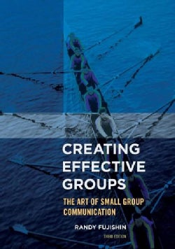Creating Effective Groups: The Art of Small Group Communication (Hardcover)