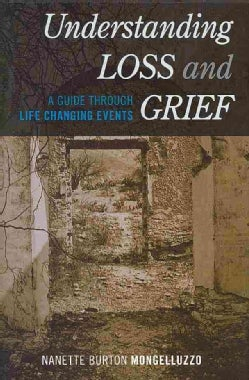 Understanding Loss and Grief: A Guide Through Life Changing Events (Hardcover)