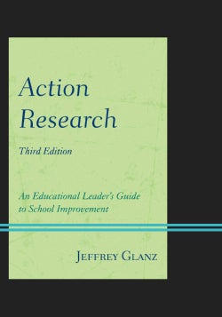 Action Research: An Educational Leader's Guide to School Improvement (Paperback)