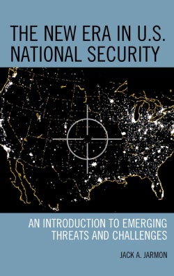 The New Era in U.s. National Security: An Introduction to Emerging Threats and Challenges (Hardcover)