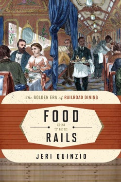 Food on the Rails: The Golden Era of Railroad Dining (Hardcover)