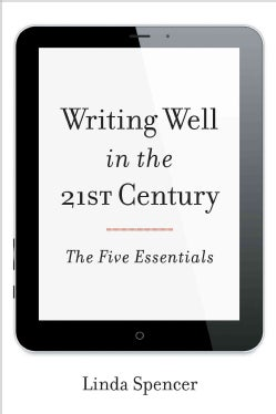 Writing Well in the 21st Century: The Five Essentials (Hardcover)