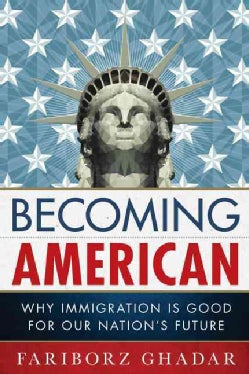 Becoming American: Why Immigration Is Good for Our Nation's Future (Hardcover)